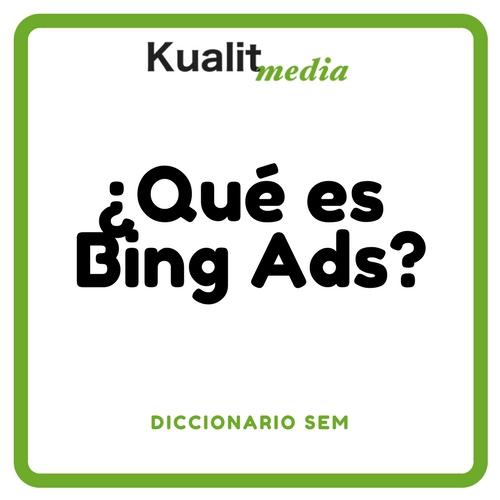 ¿Qué es Bing Ads? Descubre sus ventajas en el Diccionario SEM