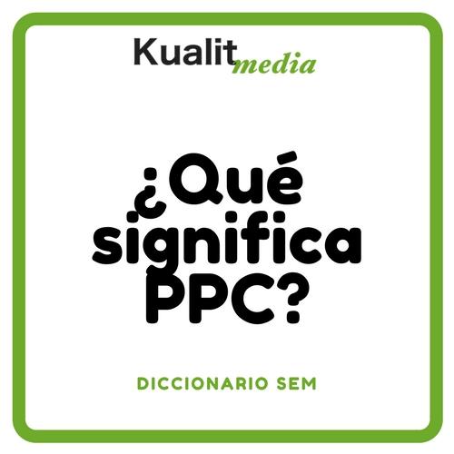 ¿Qué significa PPC? Descúbrelo en el Diccionario SEM