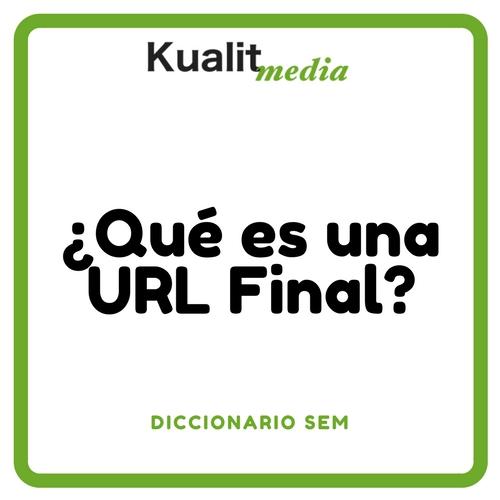 URL FINAL - Conoce su significado en Google Ads